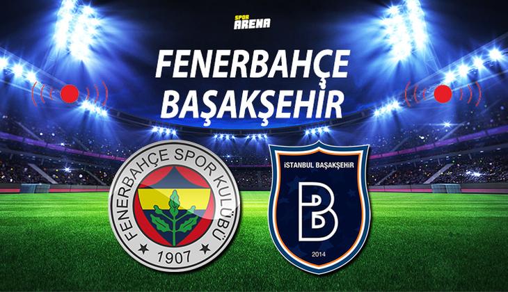 Canlı: Fenerbahçe - Başakşehir maçı