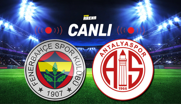 Canlı Anlatım İzle: Fenerbahçe Antalyaspor maçı