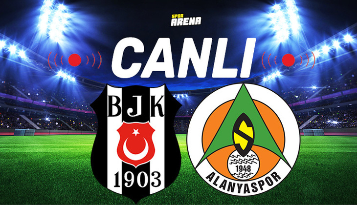 Canlı Anlatım İzle | Beşiktaş Alanyaspor maçı