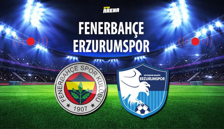 Canlı: Fenerbahçe - Erzurumspor maçı