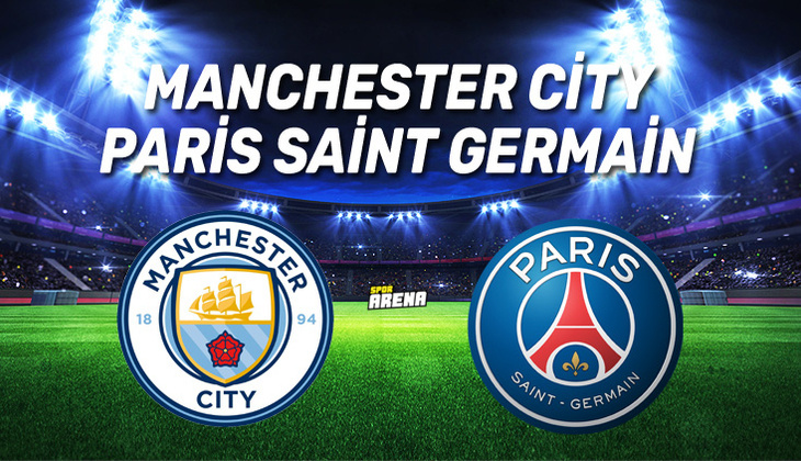 Canlı: Manchester City - Paris Saint-Germain (PSG) maçı