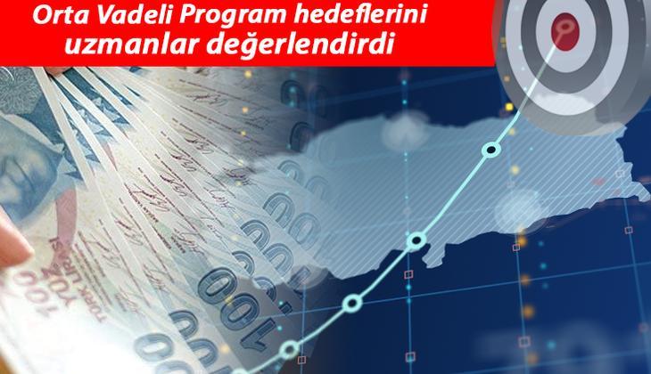 Uzman isimler Orta Vadeli Program'ı değerlendirdi: Makroekonomik rakamları oldukça gerçekçi