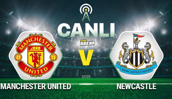 Canlı Anlatım: Manchester United Newcastle maçı (Ronaldo ilk 11'de)