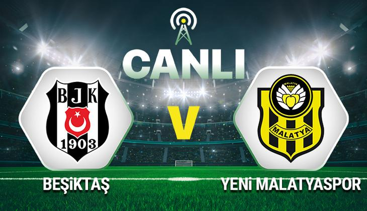Canlı Anlatım: Beşiktaş Yeni Malatyaspor maçı