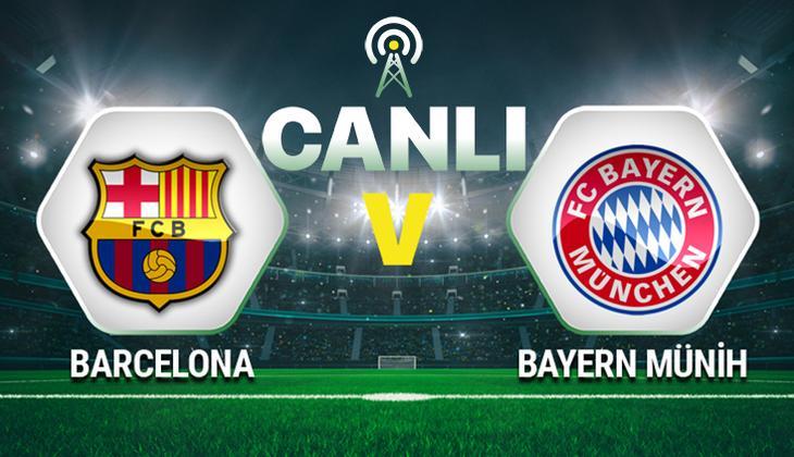 Canlı anlatım: Barcelona - Bayern Münih maçı