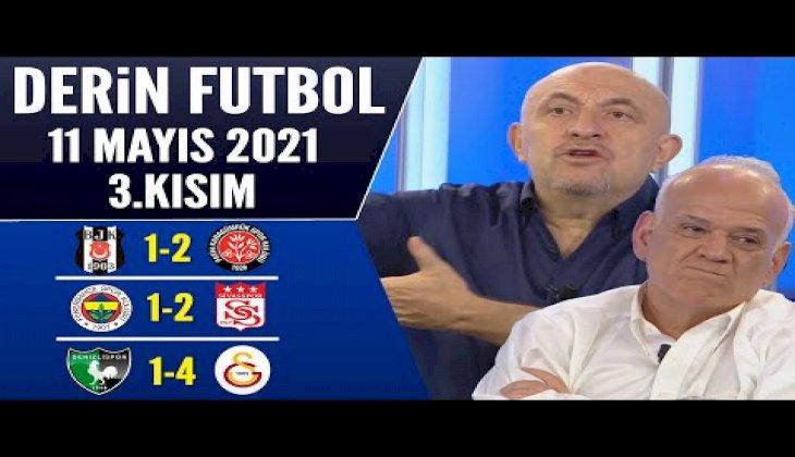 Derin Futbol 11 Mayıs 2021 3.Kısım