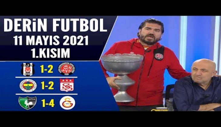 Derin Futbol 11 Mayıs 2021 1.Kısım