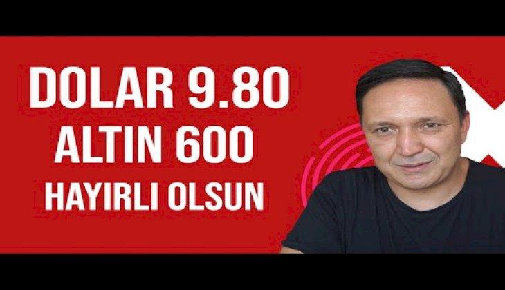 DOLAR 9.80 ALTIN 600 HAYIRLI OLSUN l SELÇUK GEÇER