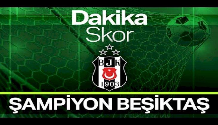 Dakika Skor - 90+ | Süper Lig şampiyonu Beşiktaş (15 Mayıs 2021)