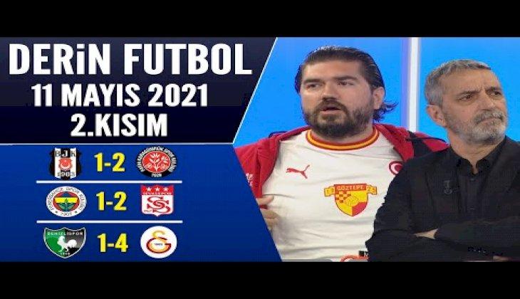 Derin Futbol 11 Mayıs 2021 2.Kısım